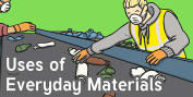 Use of Everyday Materials