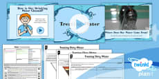 PlanIt - Geography Year 4 - Water Lesson 4: Treating Water Lesson Pack