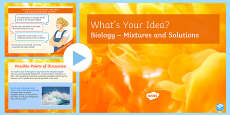 KS3 Mixtures and Solutions What's Your Idea? PowerPoint