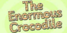 Display Lettering to Support Teaching on The Enormous Crocodile
