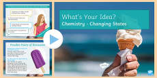 KS3 Changing States What's Your Idea? PowerPoint