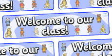 Welcome to our class - Teddy Bear Themed Classroom Display Banner