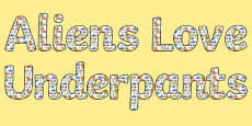 Display Lettering to Support Teaching on Aliens Love Underpants