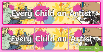 Every Child an Artist Banner - Every Child an Artist Banner  - artists, art area, display banner, display, banner,abnner, artlesson
