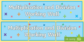 Multiplication and Division Working Wall Display Banner - maths display, classroom display, maths themed, topic header, maths header