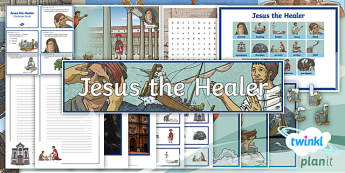 PlanIt - RE Year 5 - Jesus the Healer Additional Resources - Jesus, healer, healing, miracles