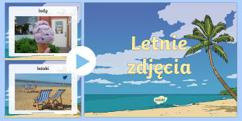 Prezentacja PowerPoint Letnie zdjęcia - summer, lato, wakacje, multimedia, technologia, słownictwo,Polish