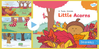 Little Acorns Story PowerPoint - life cycle, story, outdoor, seasons, forest school, autumn, oak tree, growing, plants, twinkl fictio