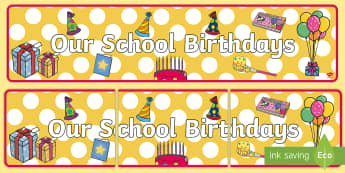 Our School Birthdays Display Banner - birthdays, class management, Australia, celebrate, border, colourful, happy