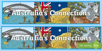 Australia's Connections Display Banner - ACHASSK141, Year 6, AC, Geography, wall, header, title, topic,Australia