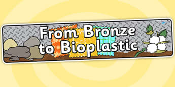 From Bronze To Bioplastic Topic Display Banner - materials