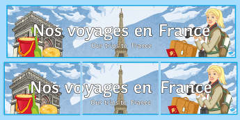 Our Trips to France Display Banner French - voyages, classroom, organisation, KS3, KS4,French