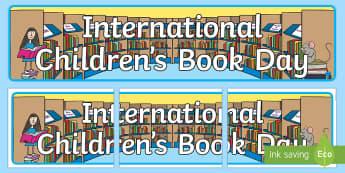 International Children's Book Day Display Banner - International Children's Book Day, books, reading, book day,