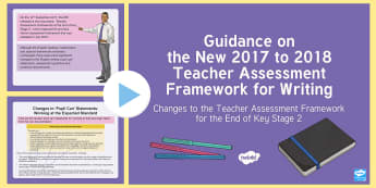 Guidance on the New 2017 to 2018 Teacher Assessment Framework for Writing in KS2 PowerPoint - sats, y6, year 6, teacher assessment, assessed writing, moderation, levels of formality, expected st