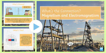 Magnetism and Electromagnetism What's the Connection? PowerPoint - KS4 What's the Connection?, Magnet, Magnetism, Electromagnetism, National Grid, Potential Differenc