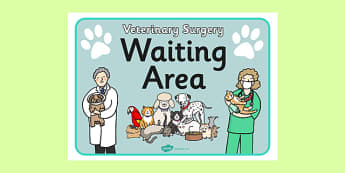 Vets Surgery Waiting Area Sign - Vet Surgery, pets, pet, role play, vets role play, Waiting Area, wait, vet, operation, xray, nurse, medicine, vaccine, bandage, cat, dog, rabbit