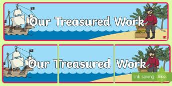 Our Treasured Work Display Banner - Our Treasured Work Display Banner - pirate, banner, banner, abnners,  prirate, editble, treasure, tr