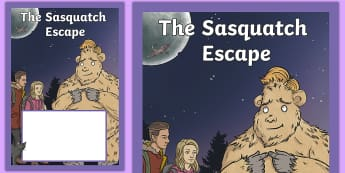 The Sasquatch Escape Book Cover - chapter chat, years 3 & 4, literacy, reading, suzanne selfors