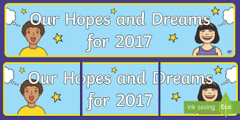 Our Hopes and Dreams for 2017 Display Banner - 2017, new year, dreams, new year wishes, new year goals, goals for learning, target setting