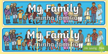 My Family Display Banner English/Portuguese - My Family display banner, ourselves display,  KS1, display banner, ourselves, all about me, my body,