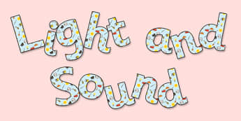 'Light and Sound' Display Lettering - light and sound, light and sound lettering, light and sount display, light and sound display title, light, sound, ks2