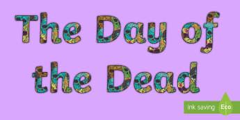 Day of the Dead Display Lettering - mexico, celebration, skulls, flowers, Ks1, Ks2, hispanic heritage, sugar skull