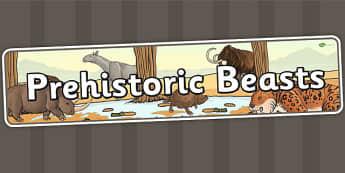 Prehistoric Beasts Display Banner - prehistoric, history, ks2