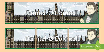 Daniel O\'Connell Display Banner - Daniel O Connell, display, banner, classroom, history, famous people, irish, emancipation , politics
