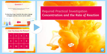 Required Practical Investigation Concentration and the Rate of Reaction for Colour Change PowerPoint Quiz  - PowerPoint Quiz, Rate of Reaction, Concentration, Reaction, Collision Theory, Activation Energy, Rat