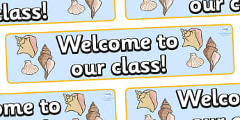 Welcome to our class - shell Themed Classroom Display Banner - Themed banner, banner, display banner, Classroom labels, Area labels, Poster, Display, Areas