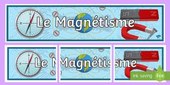 Banderole d'affichage : Le magnétisme  - Aimant, force, métaux, attraction, répulsion, cycle 3, sciences, magnetisme