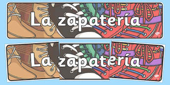 La zapatería - spanish, Shoe shop, shoes, role play, shop, trainers, display, poster, shoe box, labels, measuring chart, word cards