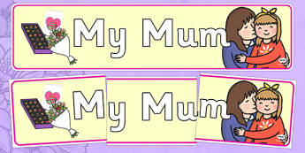 My Mum Display Banner - display, banner, display banner, my mum banner, my mum display, mothers day, mothers day banner, mothers day display, banner for mothers day, mothersday, poster, sign, classroom display, themed banner