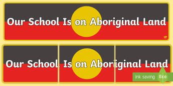 Our School Is on Aboriginal Land Display Banner - Special place, foundation, our school, important places, special, ACHASSK017, Sacred places, Heritag