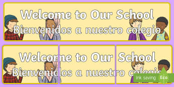 Welcome to Our School Display Banner English/Spanish  - Welcome to Our School Display Banner - welcome display, banner, abnner, EAL, Spanish,,Spanish-transl