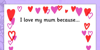 Mothers Day I love my mum Because Full Page Borders - page border, border, frame, writing frame, writing template, mothers day, mothers day page borders, i love my mum borders, i love my mum writing frame, mothers day writing frame, writing aid, writ