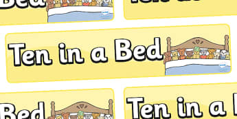10 in a Bed Display Banner - 10 in a Bed, 10 in a bed, nursery rhyme, banner, rhyme, rhyming, nursery rhyme story, nursery rhymes, counting rhymes, counting backwards, subtraction, one less than, 3 in a Bed resources
