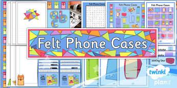 D&T: Felt Phone Cases UKS2 Unit Additional Resources