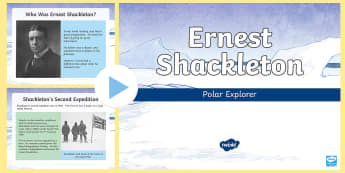Ernest Shackleton  PowerPoint - Ernest Shackleton, KS2, significant individuals, history, explorers, Identify the position and signi