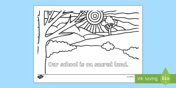 Our School Is on Scared Land  Colouring Page - Special place, foundation, our school, important places, special, ACHASSK017, Sacred places, Heritag
