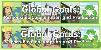 Global Goals: Responsible Consumption and Production Display Banner - Learning For Sustainability, UNICEF, GG12, waste, recycling,Scottish