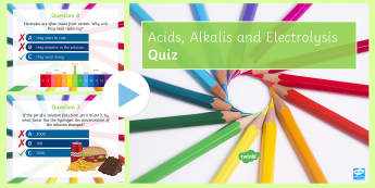 Acids Alkalis and Electrolysis Quick Quiz  - Acids, alkali's, anode, cathode, neutralisation