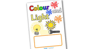 Colour and Light Editable Book Covers - colour and light editable book covers, editable, book cover, covers, clour and light, light, colour, bookcover, Light and Dark, Day and Night, A4, science, day, night, shadow, reflection, reflective, bright, ti