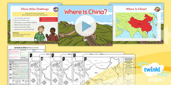 Geography: Let's Go to China: Where Is China? Year 2 Lesson Pack 1