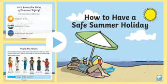 How to Have a Safe Summer Holiday PowerPoint - sun, safety, assembly, PSHE, strangers, seaside, swimming, advice
