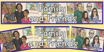 Family and Friends Display Banner - relationships, friendships, people, together, sharing, understand, groups, pshe, psche, behaviour, early years, ks1, key stage, seal,