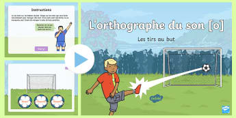 PowerPoint : Les tirs au but de l'orthographe du son [o] - Lecture, Cycle 2, Reading, spelling, orthographe, son [o], PowerPoint, Penalty shoot out, tirs au bu