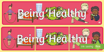 Being Healthy Display Banner - Good health, hygiene, behaviour management, eat fruit, walk to school, vegetables, exercise, brush teeth, wash hands, drink water