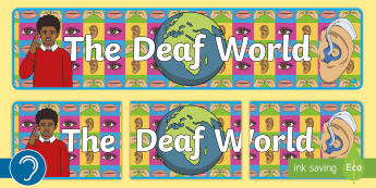 The Deaf World Banner - hearing world, deaf culture, deaf community, deaf way, deaf, deaf education, deaf studies, british s