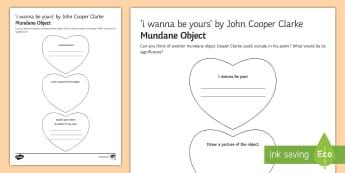 'i wanna be yours' by John Cooper Clarke Mundane Object  Activity Sheet  - John Cooper Clarke, GCSE English Literature, Edexcel Poetry Anthology, i wanna be yours, relationshi